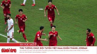 Thủ tướng chúc đội tuyển Việt Nam chiến thắng Jordan | Tin nóng 21/01/2019