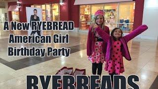 Ryebreads: A New Ryebread!!!  American Girl Birthday Party