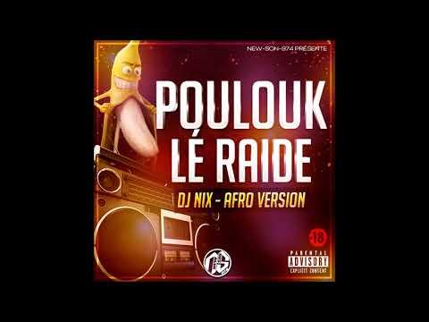 DJ NIX - POULOUK LE RAIDE (AFRO VERSION) 2018
