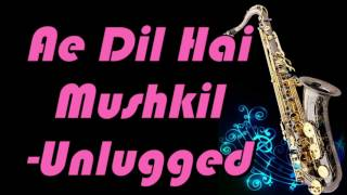 #135:-Ae Dil Hai Mushkil |Title Song| Instrumental |Saxophone Cover| HD Quality