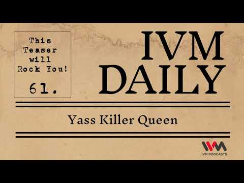 IVM Daily Ep. 61: Yass Killer Queen