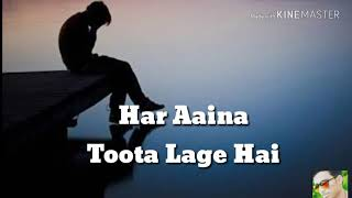 Har Aaina Toota Lage Hai Sach Bhi Hume Jhoo Ta Lage Hai _WhatasApp_☺️☺️Status☺️☺️