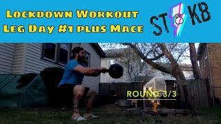 Leg Day Lockdown Workout #1 HEAVY KETTLEBELL plus MACE : Locked Down BUT NOT OUT Series