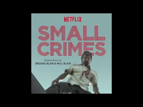"""SMALL CRIMES"" - Original Motion Picture Soundtrack - by Brooke Blair and Will Blair"