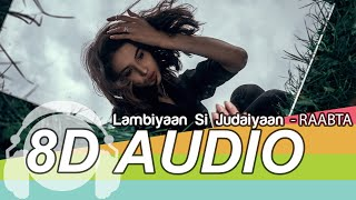 Lambiyaan Si Judaiyaan 8D Audio Song - Raabta | Sushant Rajput, Kriti Sanon | Arijit Singh