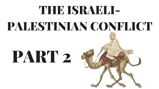 The Israeli Palestinian Conflict Explained Pt. 2