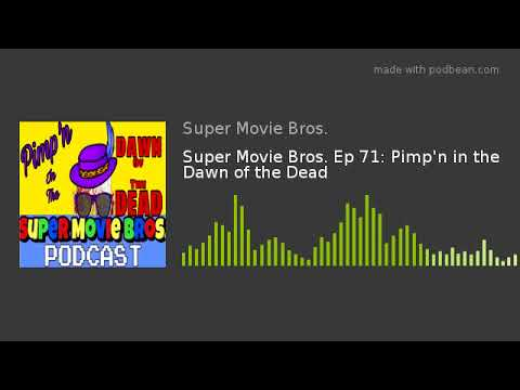 Super Movie Bros. Ep 71: Pimp'n in the Dawn of the Dead