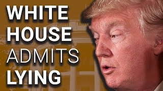 White House Admits to MULTIPLE Trump Lies
