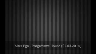 Alter Ego - Progressive House (07.03.2014) (Starkillers F.U.I.F. Remix)