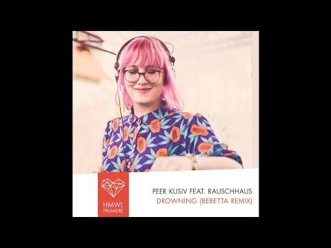 Peer Kusiv Feat. Rauschhaus - Drowning (Bebetta Remix)