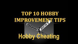 Hobby Cheating 100   Top 10 Hobby Improvement Tips