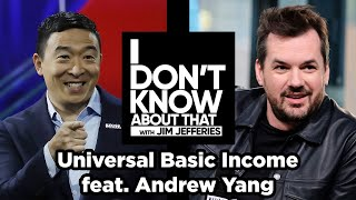 Universal Basic Income featuring Andrew Yang | I Don't Know About That with Jim Jefferies #25