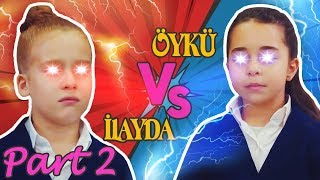 Öykü vs İlayda Part 2