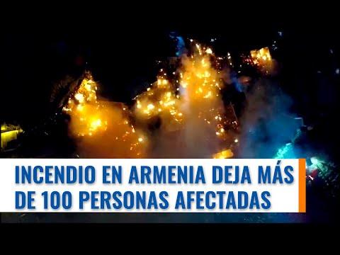 Más de 100 personas resultaron afectadas por el gigantesco incendio que se presentó en Armenia