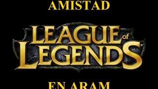 LoL : Amistad en Aram