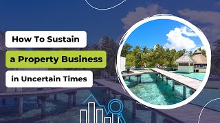 How To Sustain A Property Business In Uncertain Times