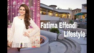 Fatima Effendi lifestyle,age,family,childeren,house,cars,income and net worth