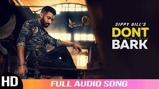 Dont Bark If You Can't Bite | Sippy Gill | Audio Song 2019 | New Punjabi Songs | Folk Rakaat