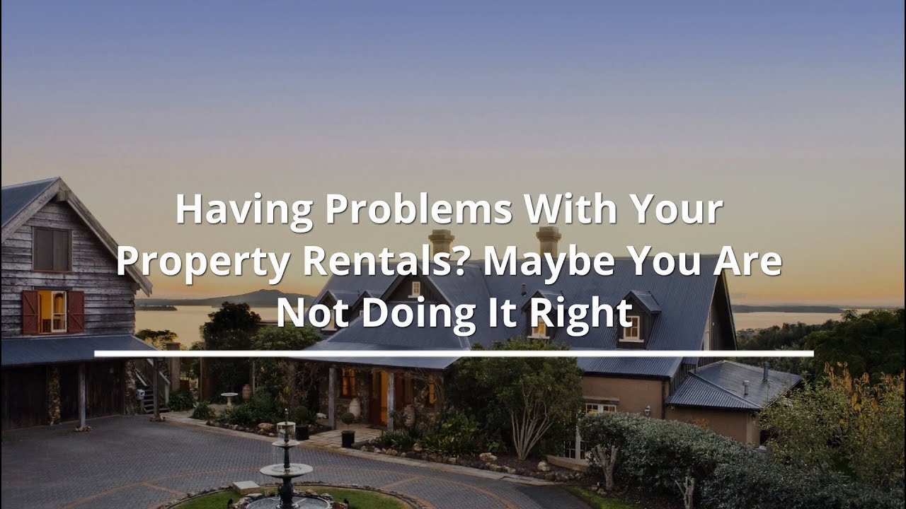 Having Problems With Your Property Rentals? Maybe You Are Not Doing It Right