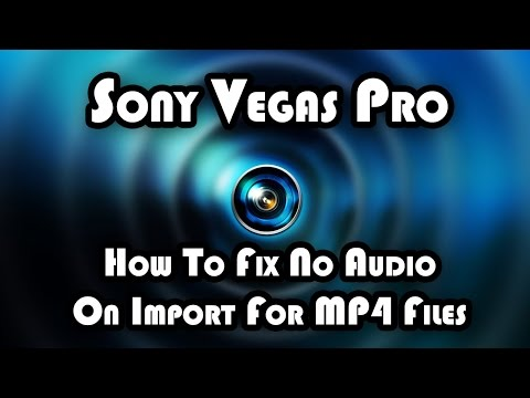 How To: FIX MP4 No Audio Track When Imported - Sony Vegas Pro
