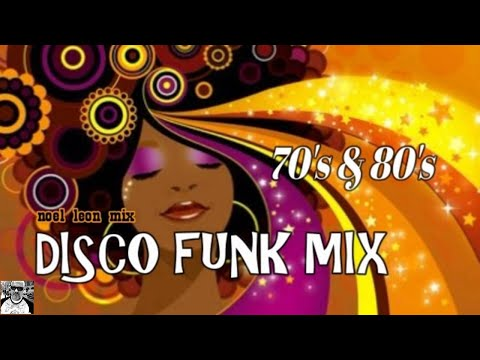Classic 70's & 80's Disco Funk Soul Mix #76 - Dj Noel Leon 2019