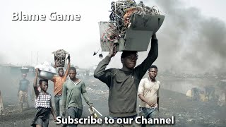 Blame Game - E Waste in Africa and Solutions (documentary)