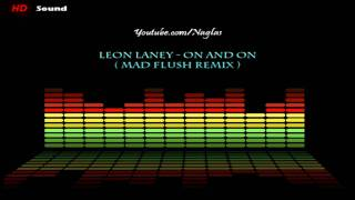 Leon Laney - On And On (Mad Flush Remix) [HD]