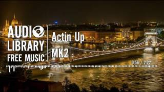 Download Actin Up - MK2 MP3 song and Music Video