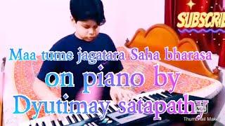 Maa tume jagatara Saha bharasa | On piano by | Dyutimay satapathy | Enjoy!