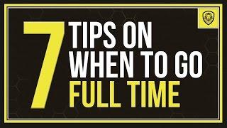 7 Tips on When to Go Full Time as an Entrepreneur