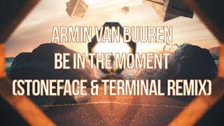 Armin van Buuren  - Be In The Moment (ASOT 850 Anthem) (Stoneface & Terminal Remix)