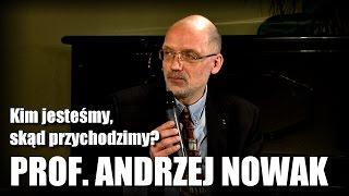 Kim jesteśmy, skąd przychodzimy? -  prof. Andrzej Nowak