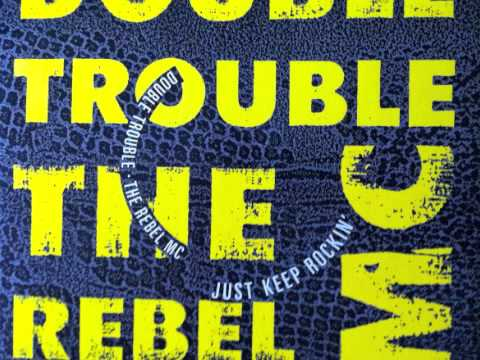 Double Trouble & the Rebel MC - Just Keep Rockin