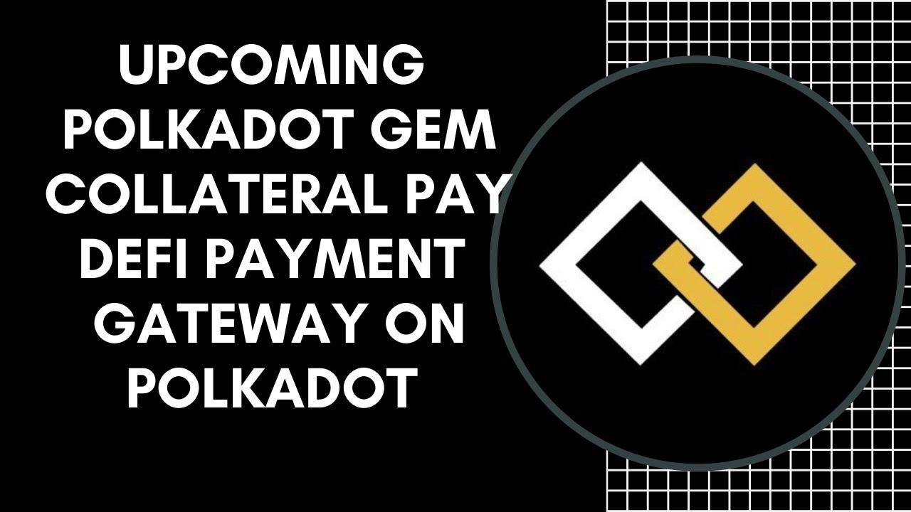 Upcoming Polkadot Gem: Collateral Defi The Complete DeFi Payment Gateway on Polkadot