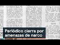 Periódico cierra por amenazas de narco - Inseguridad - Denise Maerker 10 en punto