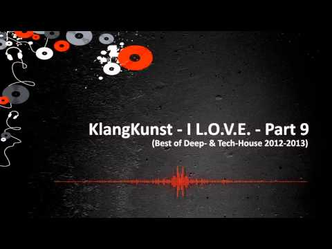KlangKunst - I L.O.V.E. (Best of Deep & Tech House 2012/2013) Part 9 // with tracklist