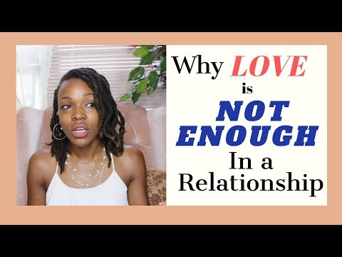 Why Love is Not Enough in a Relationship (Part 1)