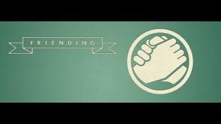 "Friending (Part 1) - ""The Foundation Of Friendship"""