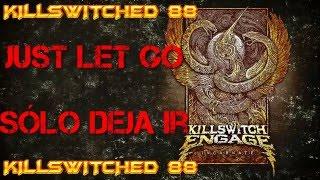 Killswitch Engage - Just Let Go - Lyrics (Subtitled/Subtitulado)