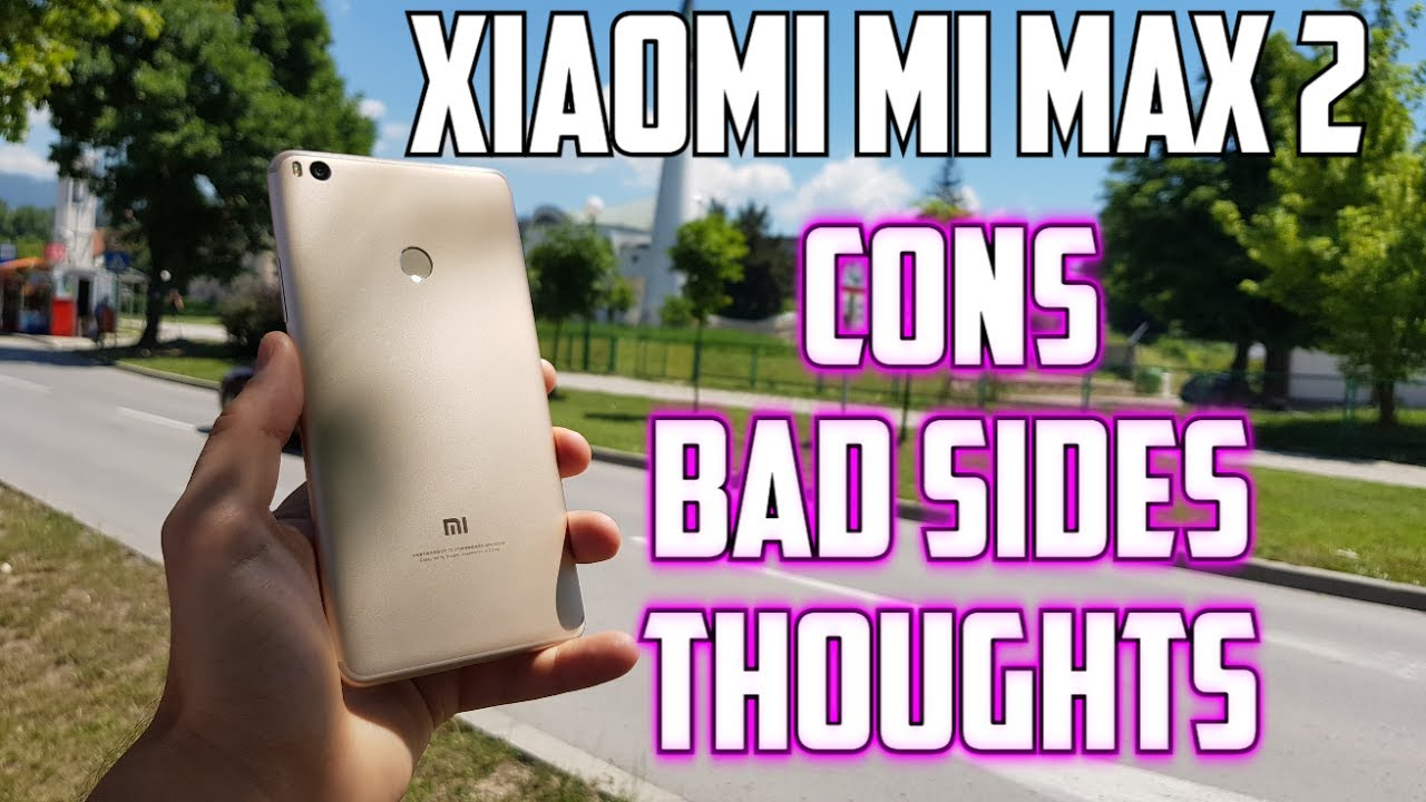 WORST things about Xiaomi Mi Max 2 Cons/BAD  sides/Reasons/bugs/issues/Problems/review