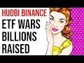 HUOBI & BINANCE ETF - MULTI BILLION RAISED - FIDELITY 1 TRILLION - 10X EXCHANGE COINS REVIEW