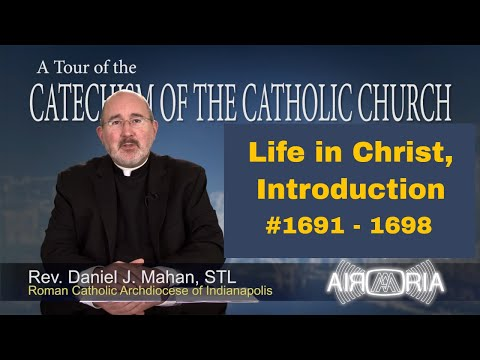 Tour of the Catechism #58 - Life In Christ - Introduction