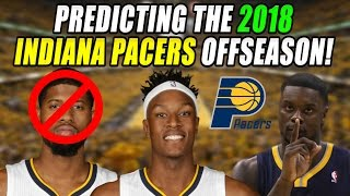 Predicting The 2018 Indiana Pacers Off Season!