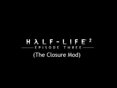 Half-Life 2 Episode 3 #1 (The Closure Mod)