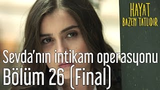 Hayat Bazen Tatlıdır 26. Bölüm (Final) - Sevda'nın İntikam Operasyonu