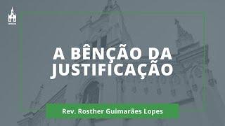 A Bênção Da Justificação - Rev. Rosther Guimarães Lopes - Culto Noturno - 10/05/2020