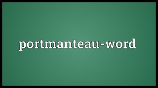 Portmanteau-word Meaning
