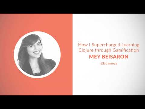 How I Supercharged Learning Clojure Through Gamification - Mey Beisaron