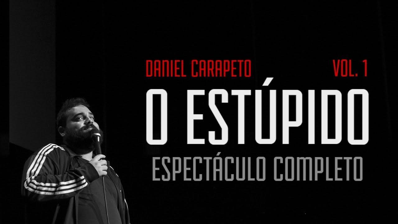 Daniel Carapeto vol. 1: O Estúpido [Espectáculo Completo - Stand Up Comedy]