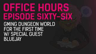 Office Hours 66 - GMing Dungeon World for the First Time w/ Special Guest Bluejay
